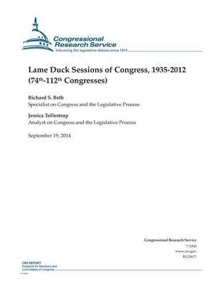 Lame Duck Sessions of Congress, 1935-2012 (74th-112th Congresses) (Paperback): Richard S. Beth, Jessica Tollestrup,...