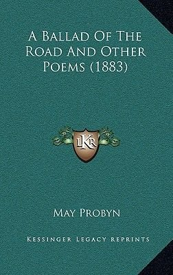 A Ballad of the Road and Other Poems (1883) (Hardcover): May Probyn