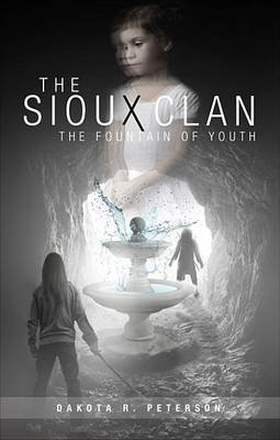 The Sioux Clan - The Fountain of Youth (Electronic book text): Dakota R. Peterson
