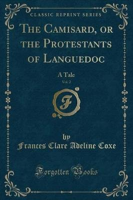 The Camisard, or the Protestants of Languedoc, Vol. 2 - A Tale (Classic Reprint) (Paperback): Frances Clare Adeline Coxe