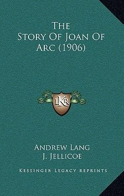 The Story of Joan of Arc (1906) (Hardcover): Andrew Lang