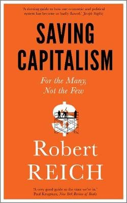 Saving Capitalism - For the Many, Not the Few (Paperback): Robert Reich