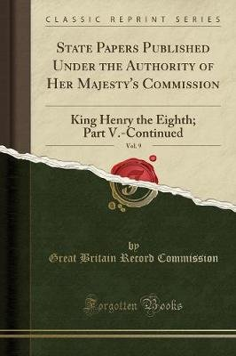State Papers Published Under the Authority of Her Majesty's Commission, Vol. 9 - King Henry the Eighth; Part V.-Continued...