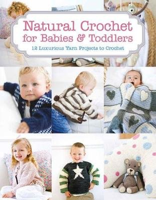 Natural Crochet for Babies & Toddlers - 12 Luxurious Yarn Projects to Crochet (Paperback): Tina Barrett