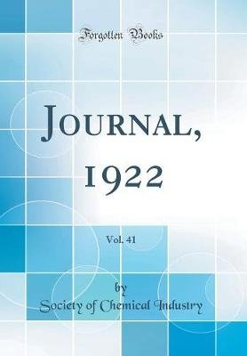 Journal, 1922, Vol. 41 (Classic Reprint) (Hardcover): Society of Chemical Industry