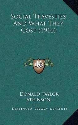 Social Travesties and What They Cost (1916) (Hardcover): Donald Taylor Atkinson