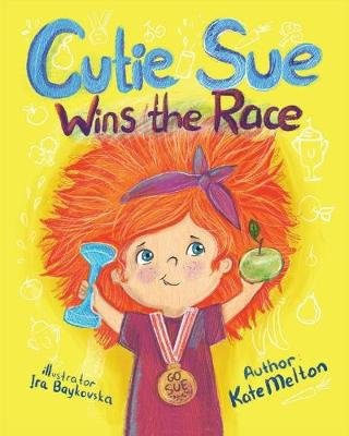 Cutie Sue Wins the Race - Children's Book on Sports, Self-Discipline and Healthy Lifestyle (Paperback): Kate Melton