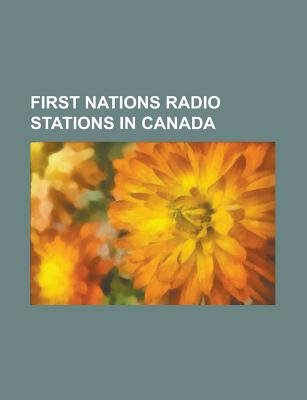 First Nations Radio Stations in Canada - List of Community Radio Stations in Canada, Cfnr-FM, Ckwt-FM, Cfwe-FM, Ckon-FM,...