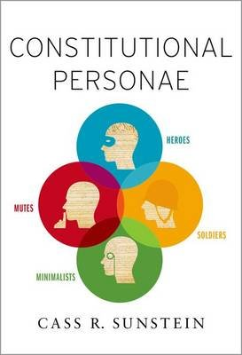 Constitutional Personae - Heroes, Soldiers, Minimalists, and Mutes (Hardcover): Cass R. Sunstein