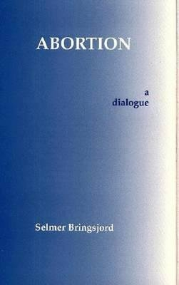 Abortion - A Dialogue (Hardcover): Selmer Bringsjord