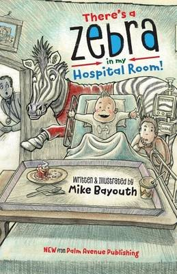 There's a Zebra in My Hospital Room (Paperback): Mike Bayouth