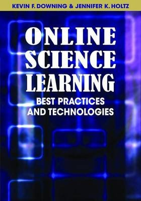 Online Science Learning (Electronic book text): Kevin F. Downing, Jennifer K. Holtz