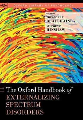 The Oxford Handbook of Externalizing Spectrum Disorders (Hardcover): Theodore P. Beauchaine, Stephen P. Hinshaw