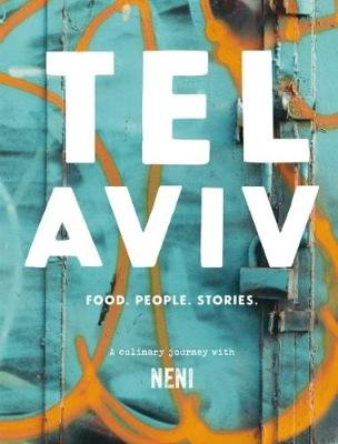 Tel Aviv: Food. People. Stories. - A Culinary Journey with Neni (Hardcover): Haya Molcho