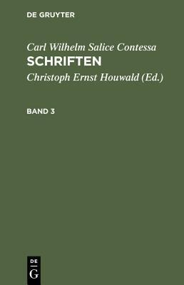 Carl Wilhelm Salice Contessa - Schriften. Band 3 (German, Hardcover): Carl Wilhelm Salice Contessa