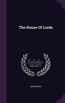 The House of Lords (Hardcover): Anonymous