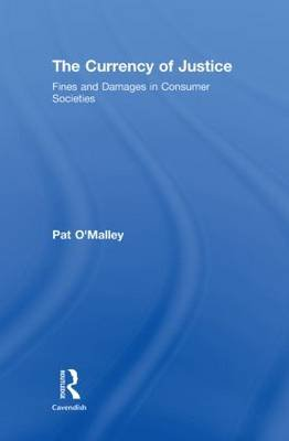 The Currency of Justice - Fines and Damages in Consumer Societies (Hardcover): Pat O'Malley