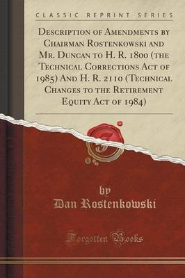 Description of Amendments by Chairman Rostenkowski and Mr. Duncan to H. R. 1800 (the Technical Corrections Act of 1985) and H....