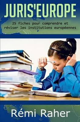 Juris' Europe - 25 Fiches Pour Comprendre Et Reviser Les Institutions Europeennes (French, Paperback): Remi Raher