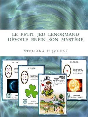 Le Petit Jeu Lenormand Devoile Enfin Son Mystere (French, Paperback): Steliana Pujolras