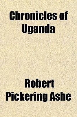 Chronicles of Uganda (Paperback): Robert Pickering Ashe