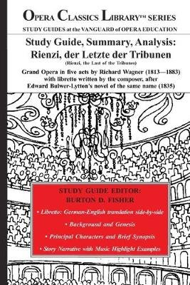 Study Guide, Summary, Analysis - Rienzi, der Letzte der Tribunen (Rienzi, the Last of the Tribunes): Grand Opera in five acts...