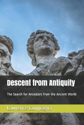 Descent from Antiquity - The Search for Ancestors from the Ancient World (Paperback): Lawrence Compagna