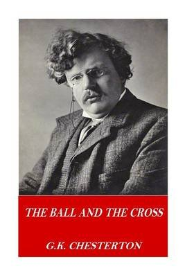 The Ball and the Cross (Paperback): G. K. Chesterton