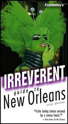 Frommer's Irreverent Guide to New Orleans (Electronic book text, 5th Revised edition): Malia Boyd, Guy Leblanc