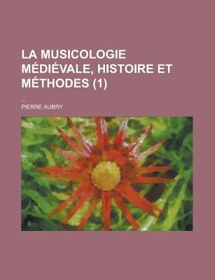 La Musicologie Medievale, Histoire Et Methodes; ... (1) (English, French, Paperback): Pierre Aubry