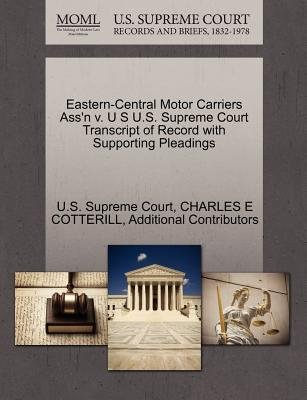 Eastern-Central Motor Carriers Ass'n V. U S U.S. Supreme Court Transcript of Record with Supporting Pleadings (Paperback):...
