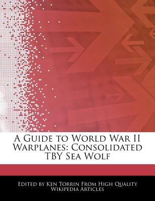 A Guide to World War II Warplanes - Consolidated Tby Sea Wolf (Paperback): Ken Torrin