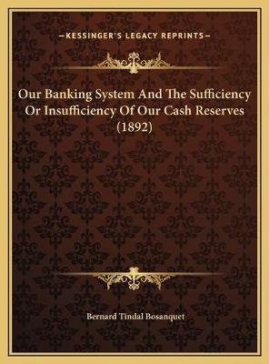Our Banking System and the Sufficiency or Insufficiency of Oour Banking System and the Sufficiency or Insufficiency of Our Cash...