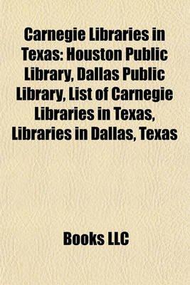 Carnegie Libraries in Texas - Houston Public Library, Dallas Public Library, List of Carnegie Libraries in Texas, Libraries in...
