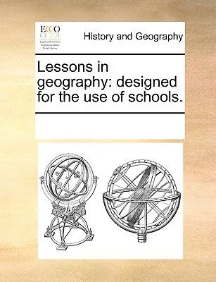 Lessons in Geography - Designed for the Use of Schools (Paperback): Multiple Contributors