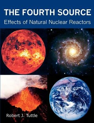 The Fourth Source - Effects of Natural Nuclear Reactors (Paperback, New): Robert J. Tuttle