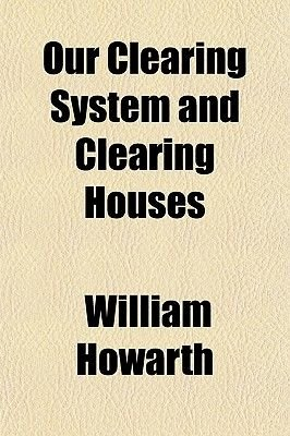 Our Clearing System and Clearing Houses (Paperback): William Howarth
