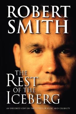 The Rest of the Iceberg - An Insider's View on the World of Sport and Celebrity (Paperback): Robert Smith
