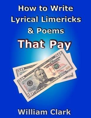 How to Write Lyrical Limericks & Poems That Pay (Electronic book text): William Clark