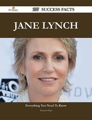 Jane Lynch 207 Success Facts - Everything You Need to Know about Jane Lynch (Electronic book text): Thomas Duke