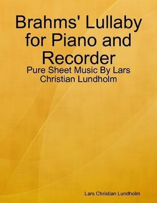Brahms' Lullaby for Piano and Recorder - Pure Sheet Music by Lars Christian Lundholm (Electronic book text): Lars...