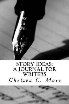 Story Ideas - A Journal for Writers (Paperback): Chelsea Clemmons Moye