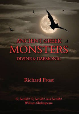 Ancient Greek Monsters - Divine and Daemonic (Hardcover): Richard Frost