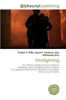Firefighting (Paperback): Frederic P. Miller, Agnes F. Vandome, John McBrewster