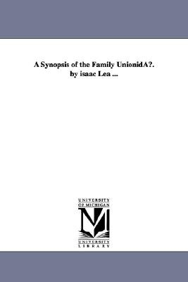 A Synopsis of the Family Unionidau. by Isaac Lea ... (Paperback): Isaac Lea