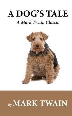 A Dog's Tale - A Mark Twain Classic (Paperback): Mark Twain
