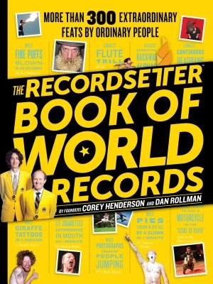 The Recordsetter Book of World Records - 300 Extraordinary Feats by Ordinary People (Paperback): Corey Henderson, Dan Rollman