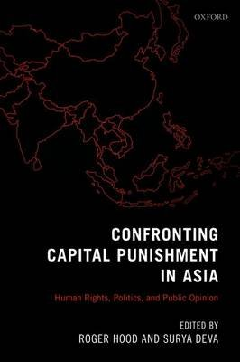 Confronting Capital Punishment in Asia - Human Rights, Politics and Public Opinion (Hardcover): Roger Hood, Surya Deva