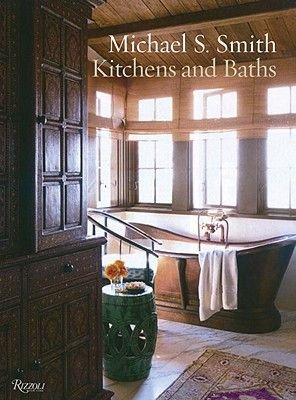 Michael S. Smith Kitchens and Baths - The Dressing Room to the Breakfast Room: Inspiration, Process, and Design (Hardcover,...