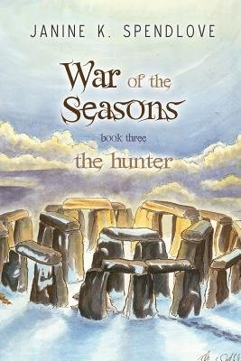 War of the Seasons, Book Three - The Hunter (Paperback): Janine K. Spendlove
